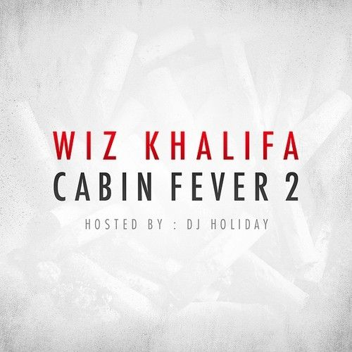 Cabin Fever 2 - Wiz Khalifa (DJ Holiday, Taylor Gang Music)