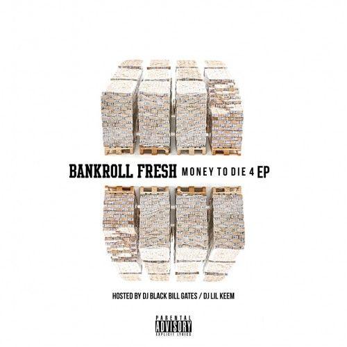 Money To Die 4 EP - Bankroll Fresh (Black Bill Gates, Hoodrich Keem)
