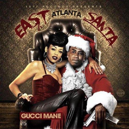East Atlanta Santa - Gucci Mane (1017 Records)