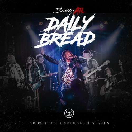 Scotty ATL - Daily Bread (Unplugged Series)