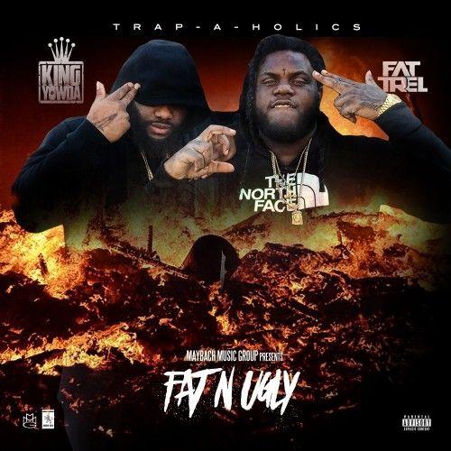 Fat & Ugly - Yowda & Fat Trel (Trap-A-Holics)