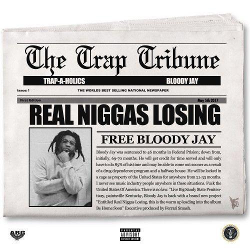 Real Niggas Losing - Bloody Jay (Trap-A-Holics)