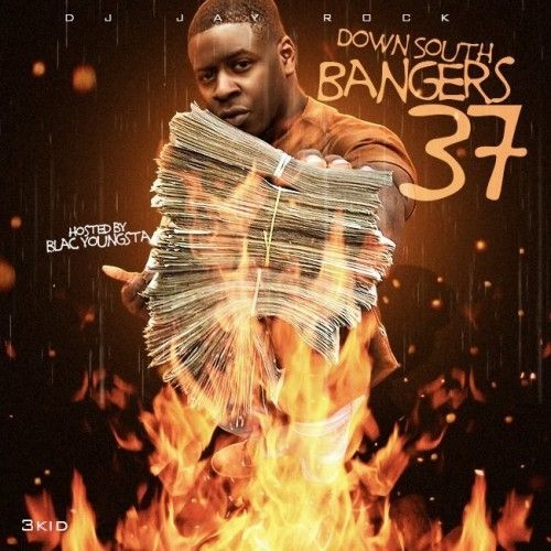 Down South Bangers 37 (Hosted By Blac Youngsta) - DJ Jay Rock
