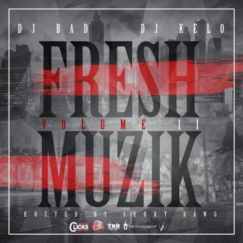 Fresh Muzik Vol. 2 (Hosted by Short Dawg a.k.a. Fr€$H) - DJ BAD THA PROBLEM, DJ Kelo