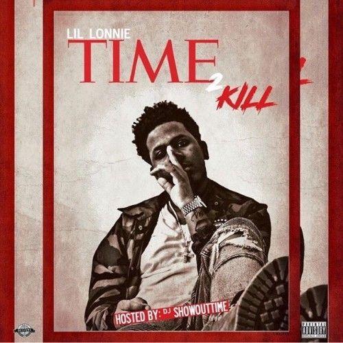 Time To Kill - Lil Lonnie (DJ ShowOutTime)