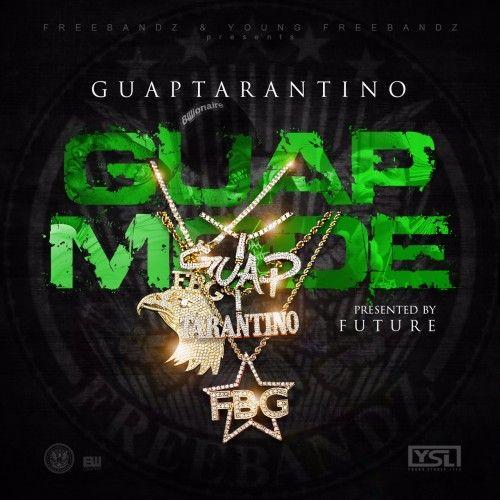 Guap Mode (Presented By Future) - Guap Tarantino (Freebandz)