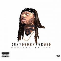 Montana of 300 - Don't Doubt The God