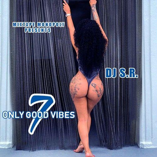 Only Good Vibes 7 - DJ S.R., Mixtape Monopoly