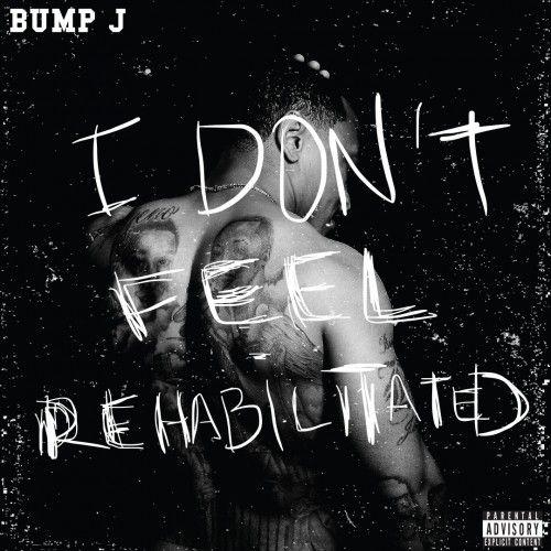 I Don't Feel Rehabilitated - Bump J