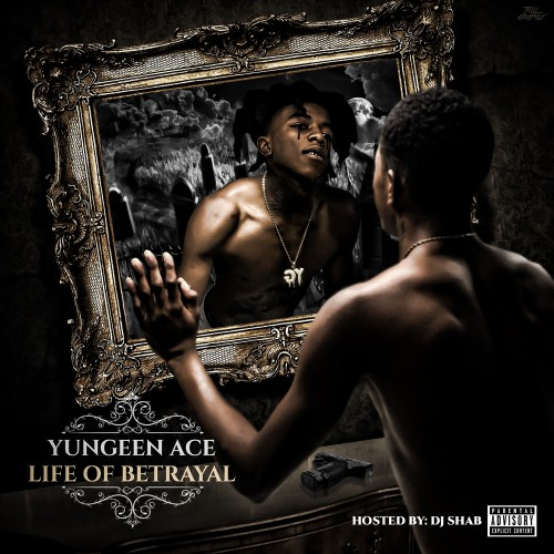 Life Of Betrayal - Yungeen Ace