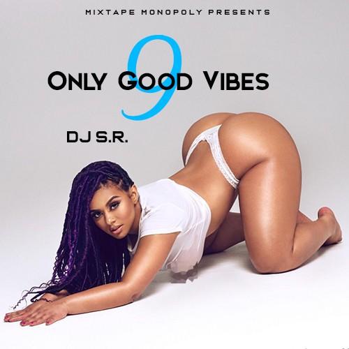 Only Good Vibes 9 - DJ S.R., MIxtape Monopoly