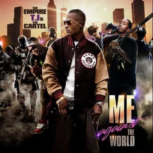 Me Against The World - T.I. (The Empire, The Cartel)