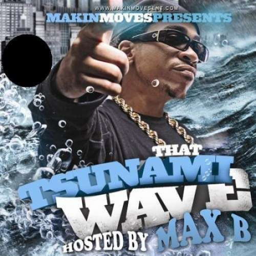 Max B - That Tsunami Wave