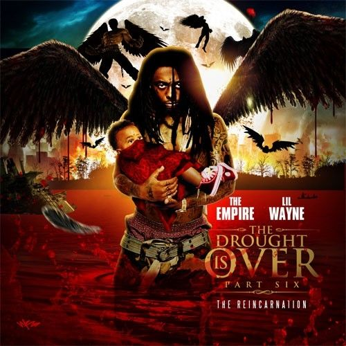 The Drought Is Over 6 (The Reincarnation) - Lil Wayne (The Empire)