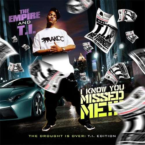 T.I. - I Know You Missed Me! (The Drought Is Over T.I. Edition)