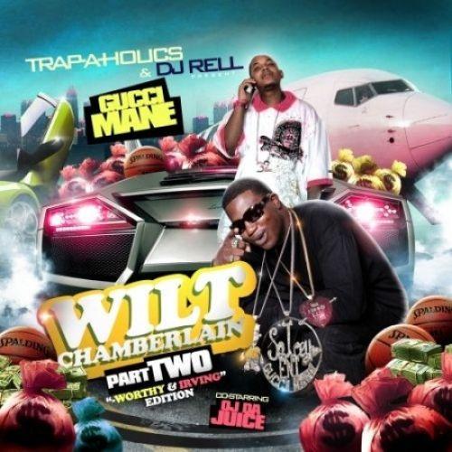 Wilt Chamberlain, Part 2 (Co-Starring OJ Da Juice) - Gucci Mane (Trap-A-Holics, DJ Rell)