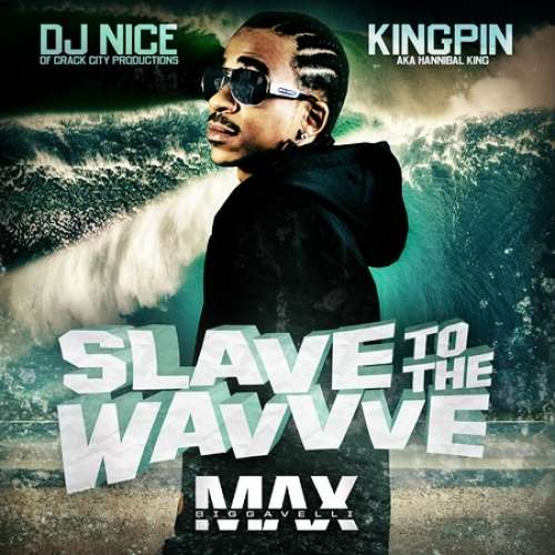 Max B - Slave To The Wavvve