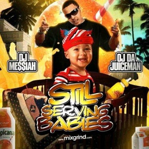 Still Serving Babies - OJ Da Juiceman (DJ Messiah)