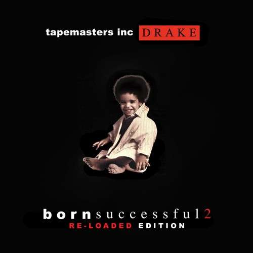 Drake - Born Successful 2 (Re-Loaded Edition)