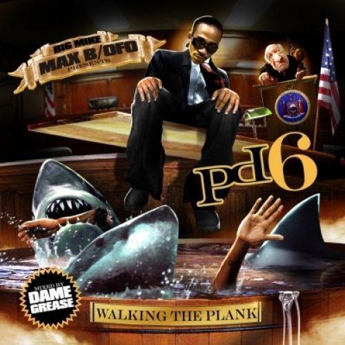 PD6 (Walking The Plank) - Max B (Big Mike)