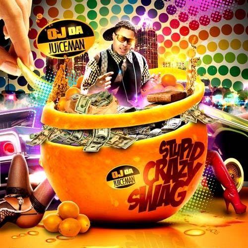 Stupid Crazy Swag - OJ Da Juiceman (Unknown)
