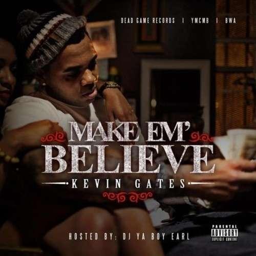 Kevin Gates - Make Em Believe