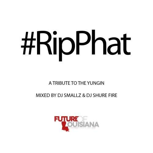 Lil Phat - #RipPhat: A Tribute To The Yungin