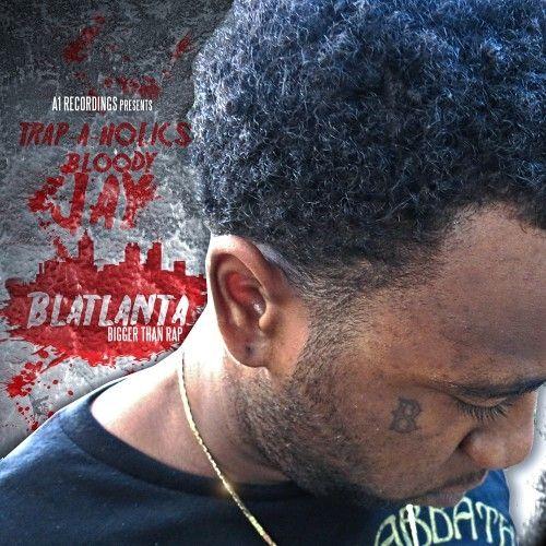 Blatlanta (Bigger Than Rap) - Bloody Jay (Trap-A-Holics)