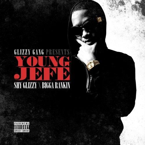 Young Jefe - Shy Glizzy (Bigga Rankin, Glizzy Gang)