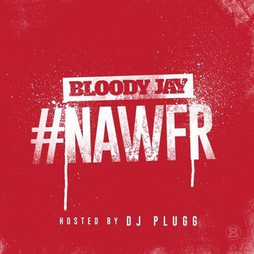 #NAWFR - Bloody Jay (DJ Plugg)