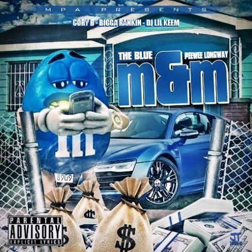 The Blue M&M - PeeWee Longway (Cory B, Bigga Rankin, DJ Lil Keem)