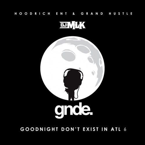 GoodNight Don't Exist In ATL 6 - DJ MLK