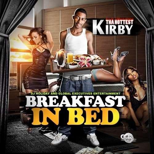 Kirby Tha Hottest - Breakfast In Bed