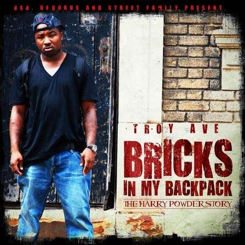 Troy Ave - Bricks In My Backpack (The Harry Powder Story)