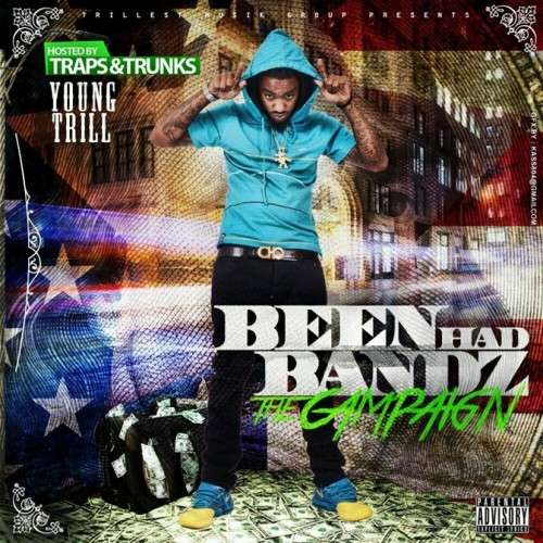 Young Trill - Been Had Bandz (The Campaign)