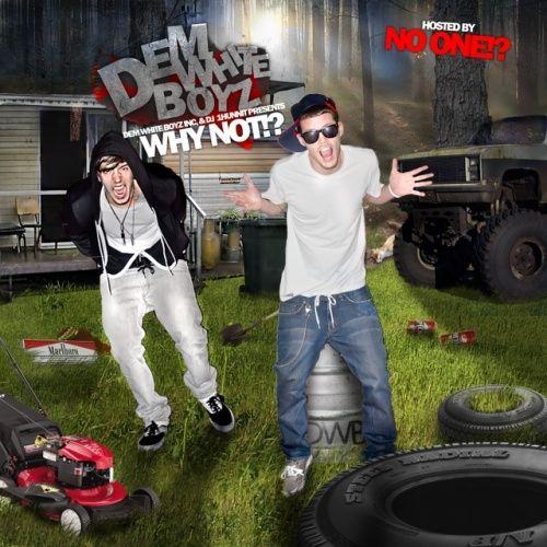 Why Not!? - Dem White Boyz (DJ 1Hunnit)