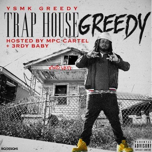 Trap House Greedy - YSMK Greedy (3rdy Baby)