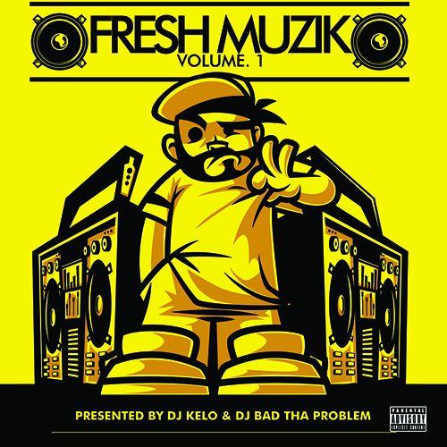 Fresh Muzik Vol. 1 - DJ BAD THA PROBLEM & DJ Kelo