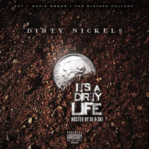 Dirty Nickel$ - It's A Dirty Life