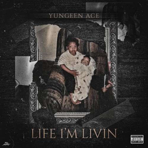 Yungeen Ace - Life I'm Livin'