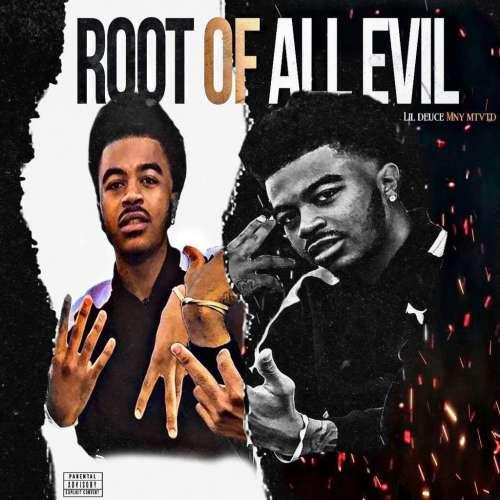 Lil Deuce MNY MTVTD - Root Of All Evil