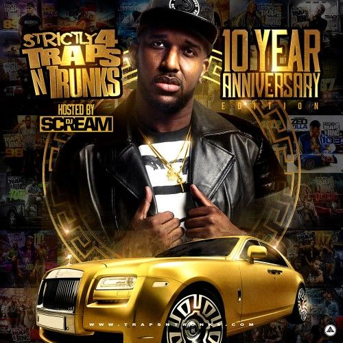 Strictly 4 The Traps N Trunks (10 Year Anniversary Edition) (Hosted By DJ Scream) - Traps-N-Trunks