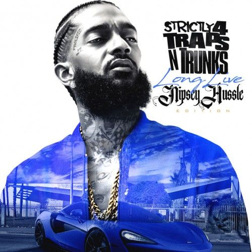 Strictly 4 The Traps N Trunks (Long Live Nipsey Hussle Edition) - Traps-N-Trunks