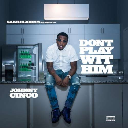 Johnny Cinco - Don't Play Wit Him