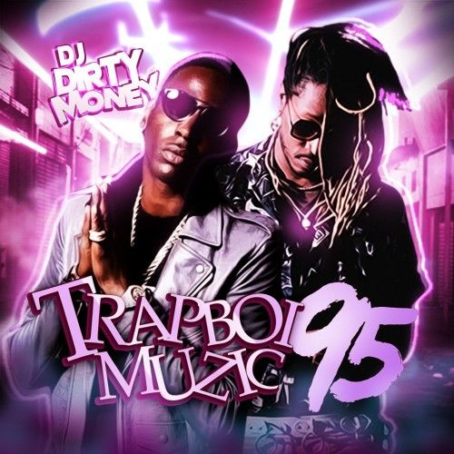 Trapboi Muzic 95 - DJ Dirty Money