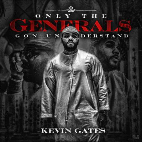 Kevin Gates - Only The Generals Gon Understand