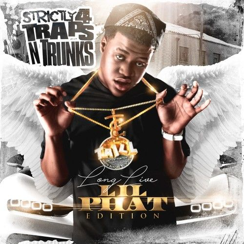 Strictly 4 The Traps N Trunks (Long Live Lil Phat Edition) - Traps-N-Trunks