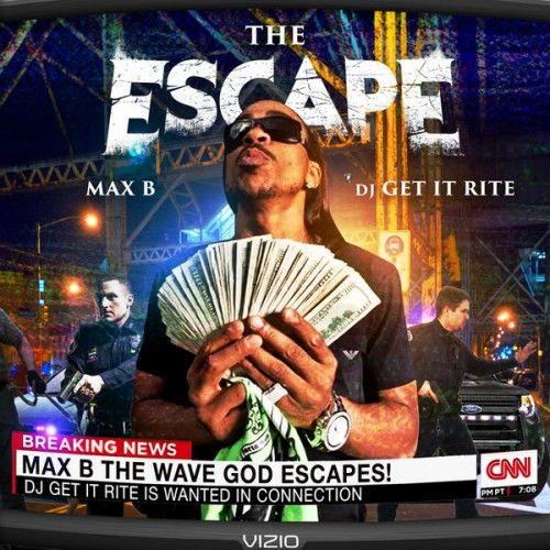 The Escape - Max B (DJ Get It Rite)