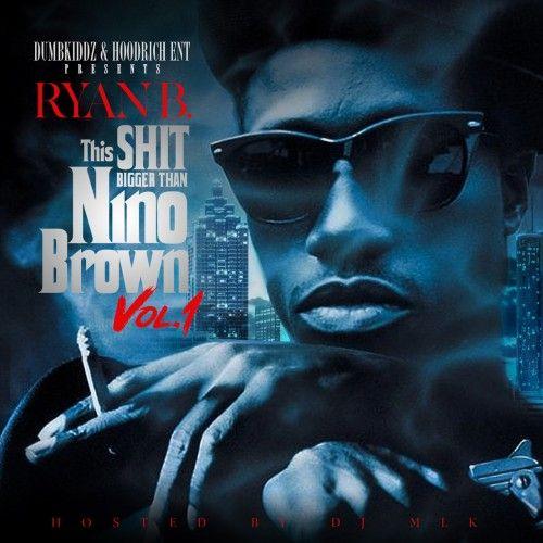 This Shit Bigger Than Nino Brown - Ryan B. (DJ MLK)