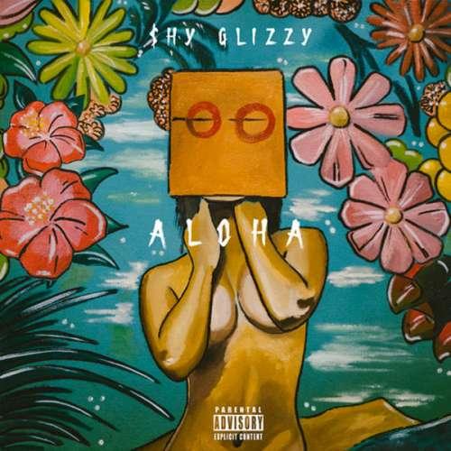 Shy Glizzy - Aloha